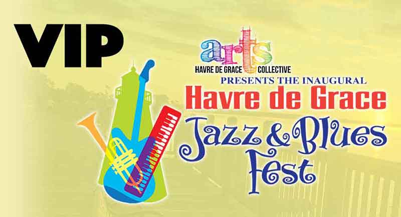 GET TICKETS: Havre de Grace Jazz & Blues Fest: VIP Experience