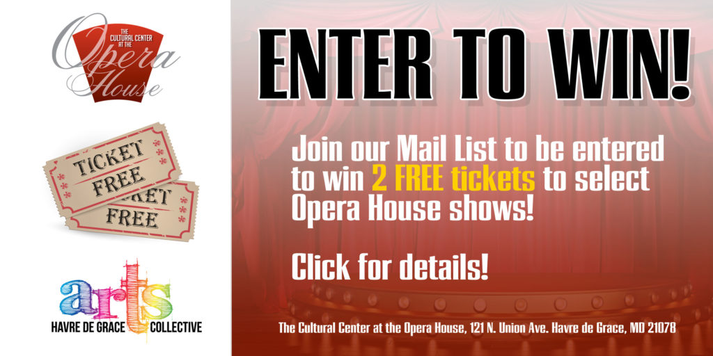 Join our Mail List ot be entered to win 2 free tickets to select Opera House shows!